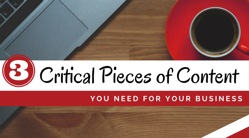 3 Critical Pieces of Content You Need for Your Business